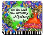 Mouse Pad - She Who Loves the Artistry of Quilting
