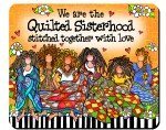 Mouse Pad - We are the Quilted Sisterhood