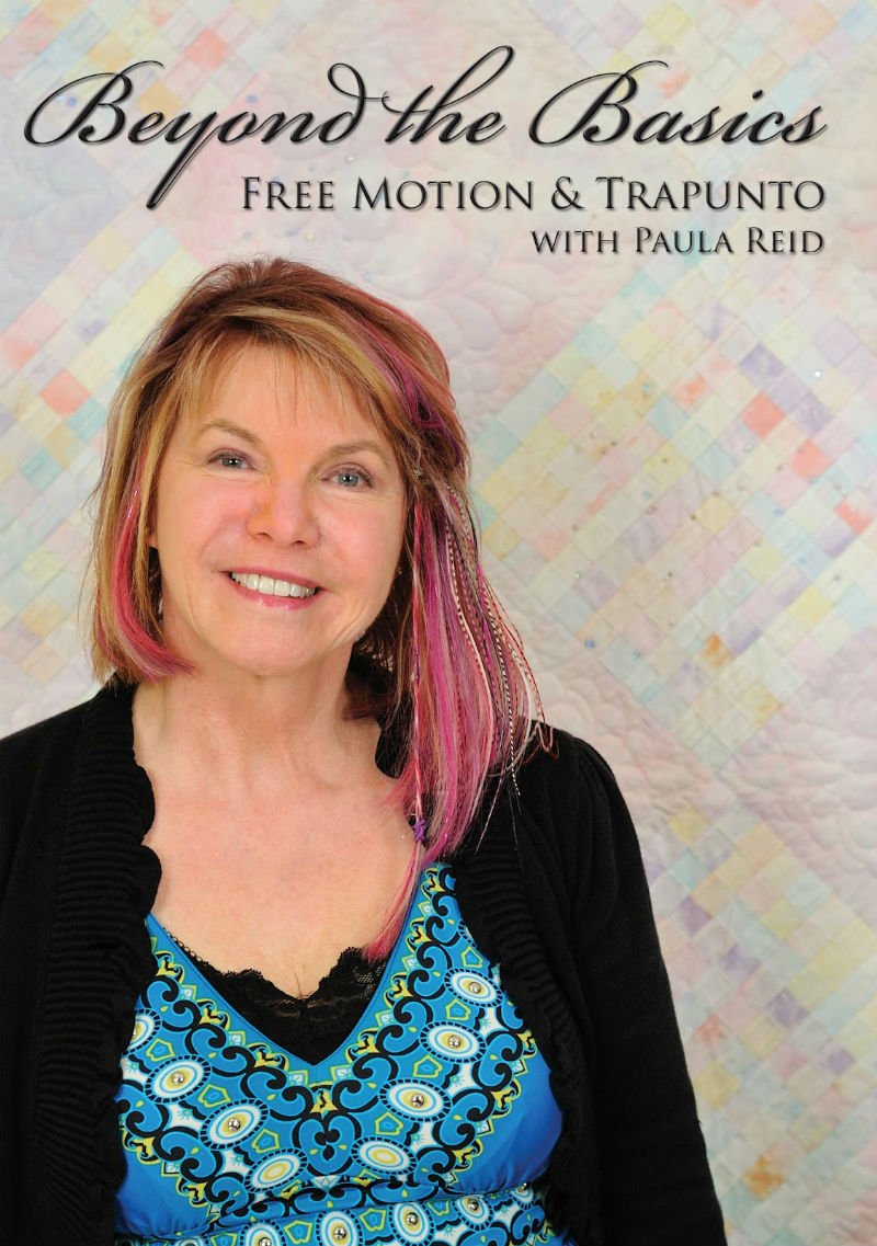 DVD - Beyond the Basics Free Motion & Trapunto with Paula Reid