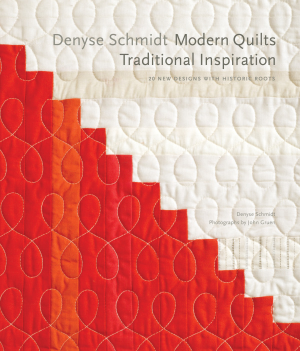 Denyse Schmidt's Modern Quilts Traditional Inspiration