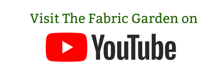 Follow The Fabric Garden YouTube Channel