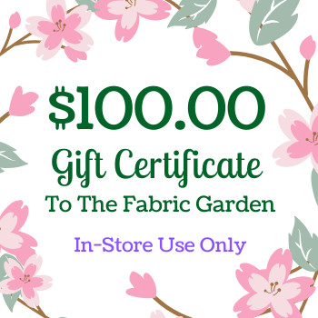 $100 Gift Certificate to The Fabric Garden - FOR USE IN-STORE ONLY
