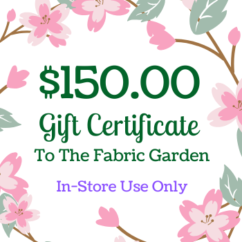 $150 Gift Certificate to The Fabric Garden - FOR USE IN-STORE ONLY