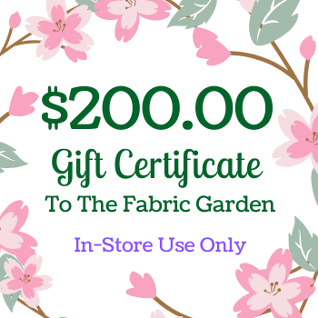 $200 Gift Certificate to The Fabric Garden - FOR USE IN-STORE ONLY