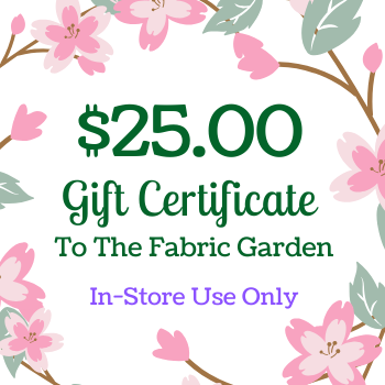 $25 Gift Certificate to The Fabric Garden - FOR USE IN-STORE ONLY