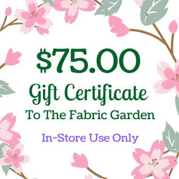 $75 Gift Certificate to The Fabric Garden - FOR USE IN-STORE ONLY