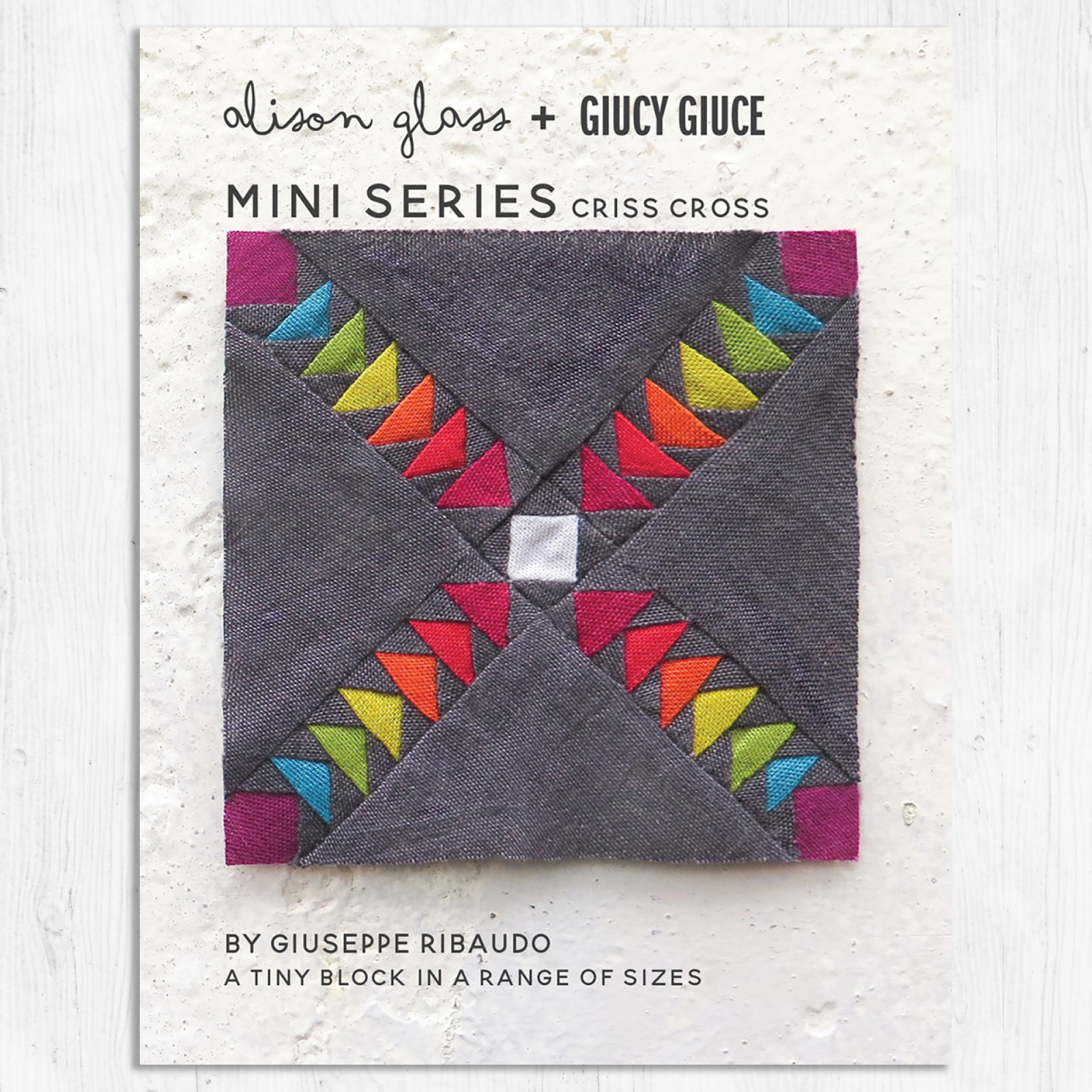 Alison Glass + Giucy Giuce - Mini Series - Criss Cross