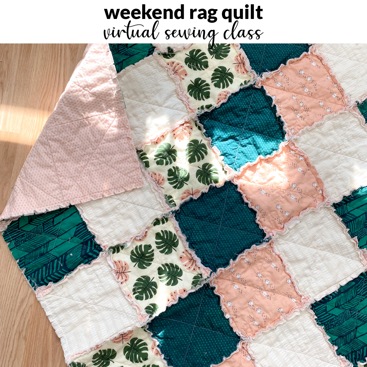 Weekend Rag Quilt - Virtual Sewing Class