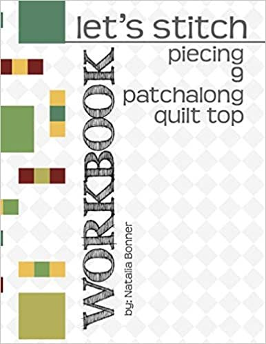 9 Patchalong Quilt Top Workbook: A Piecing Companion to Natalia Bonner's online stitch-along