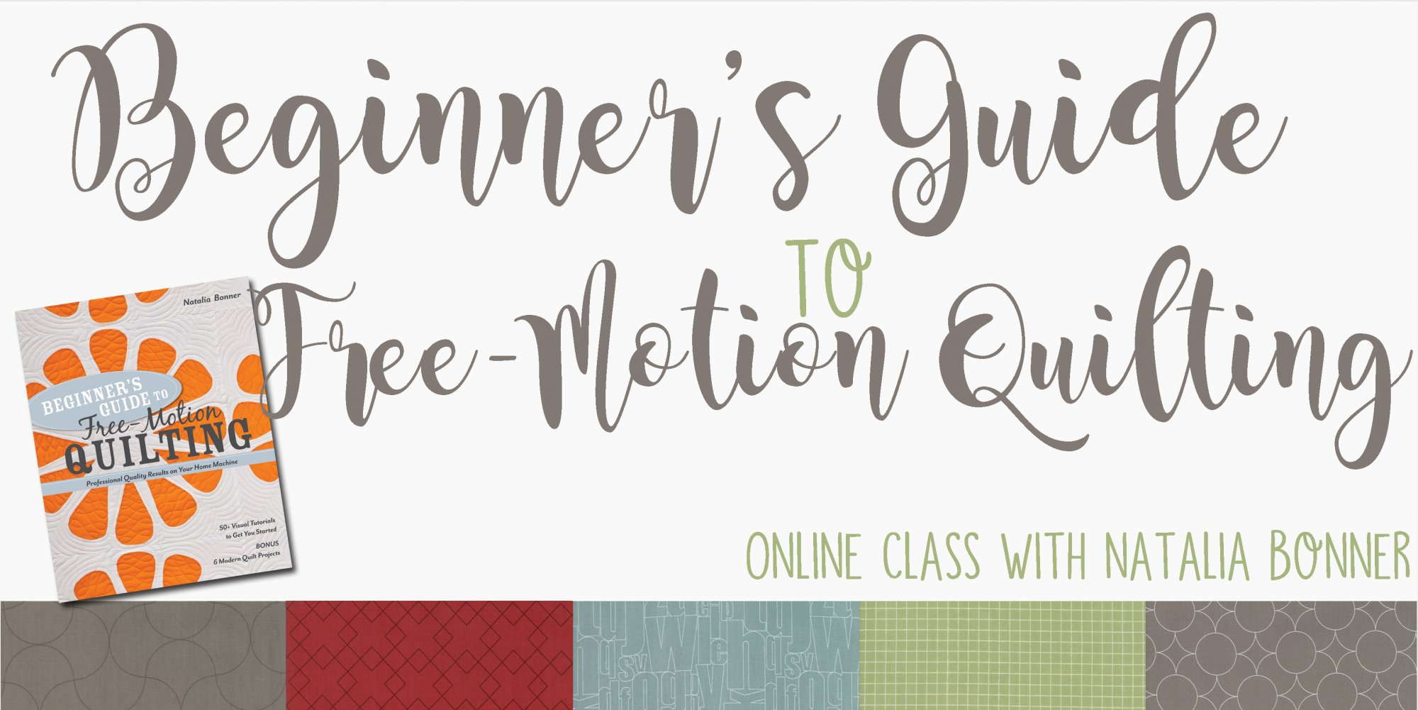 Beginner's Guide to Free-Motion Quilting -  Online Class with Natalia Bonner