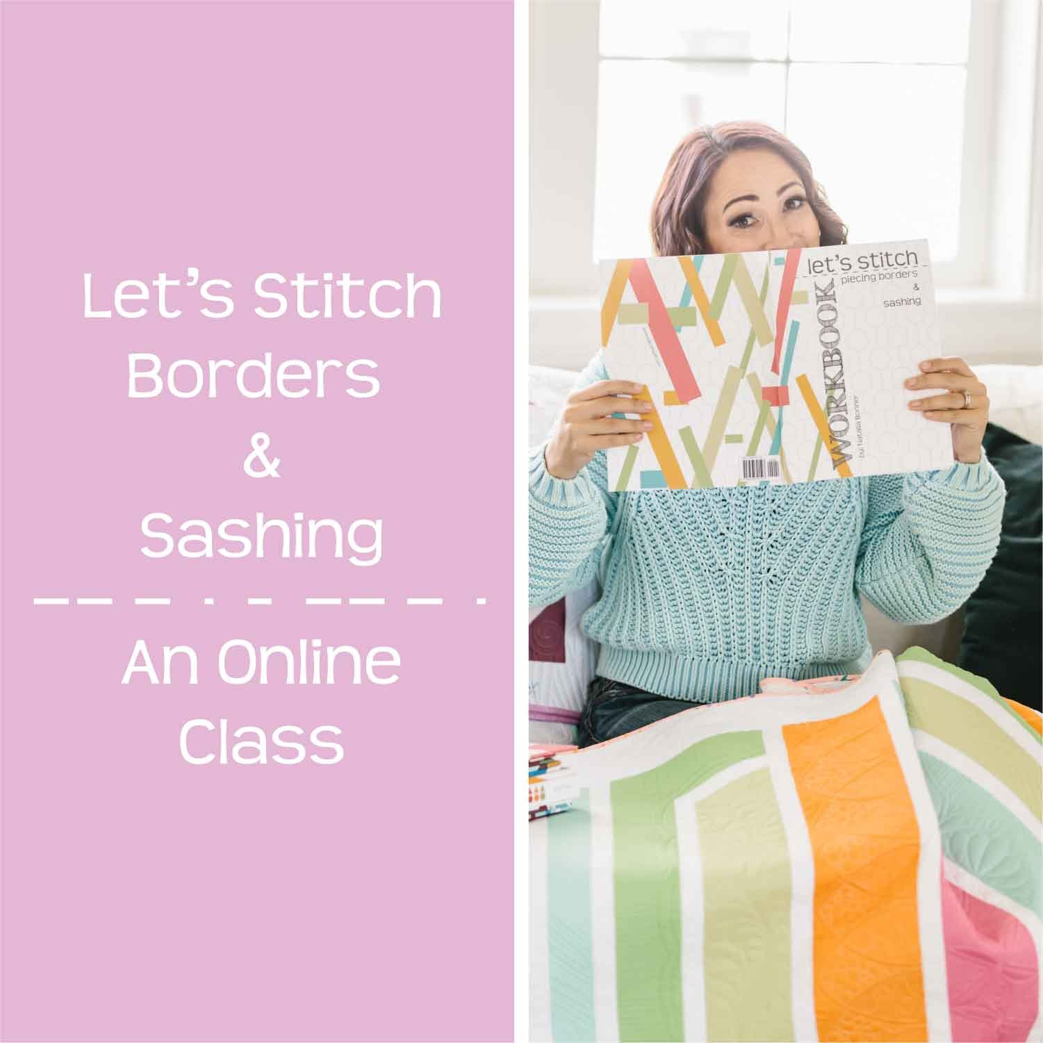 Let's Stitch - Borders & Sashing - CLASS ONLY