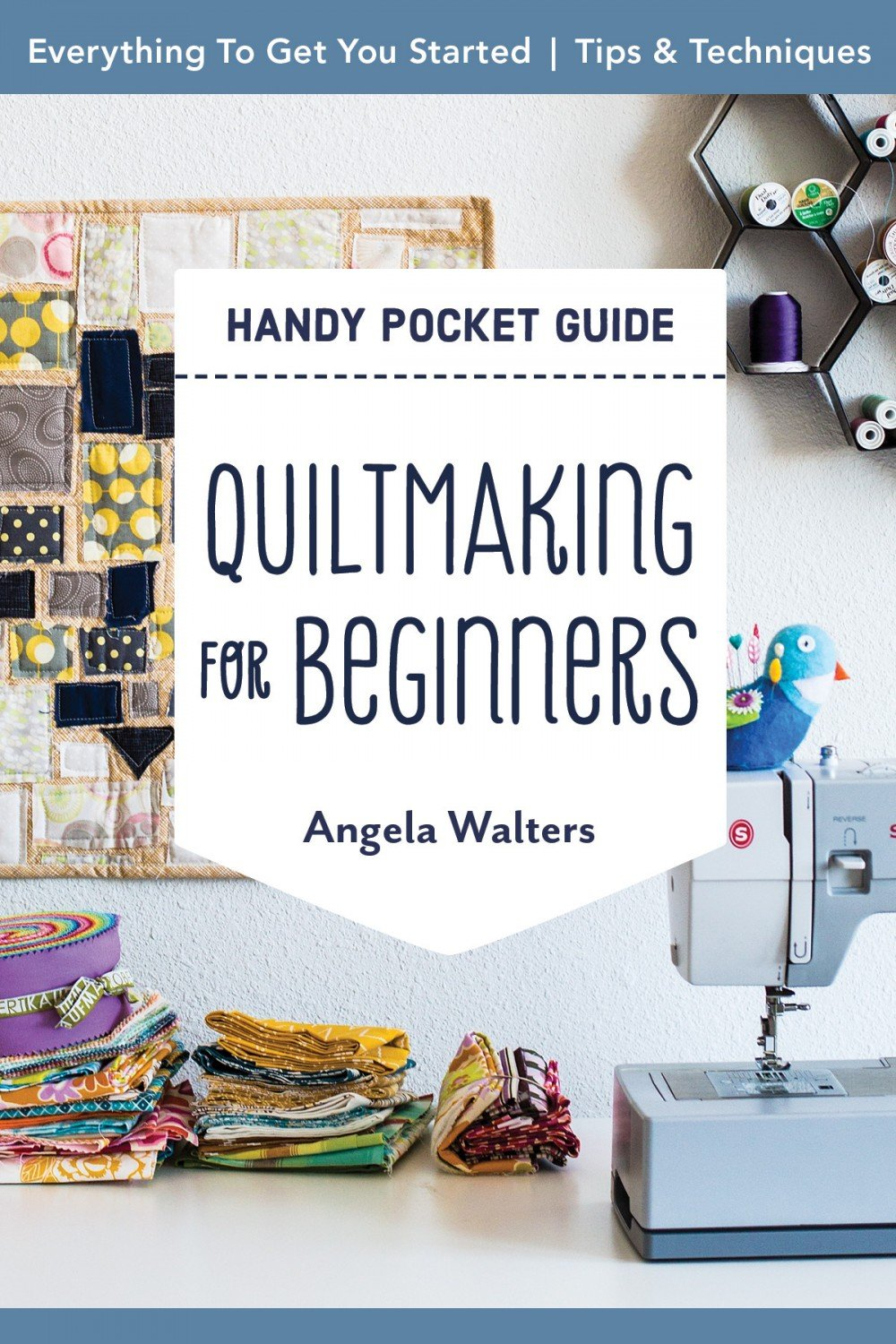 Quiltmaking for Beginners Handy Pocket Guide ~ RELEASE DATE OCT 25/21 ~