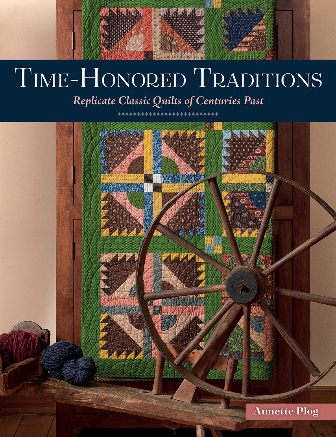 Time Honored Traditions Replicate Classic Quilts of Centuries Past  ~ RELEASE DATE MAR 1/21 ~
