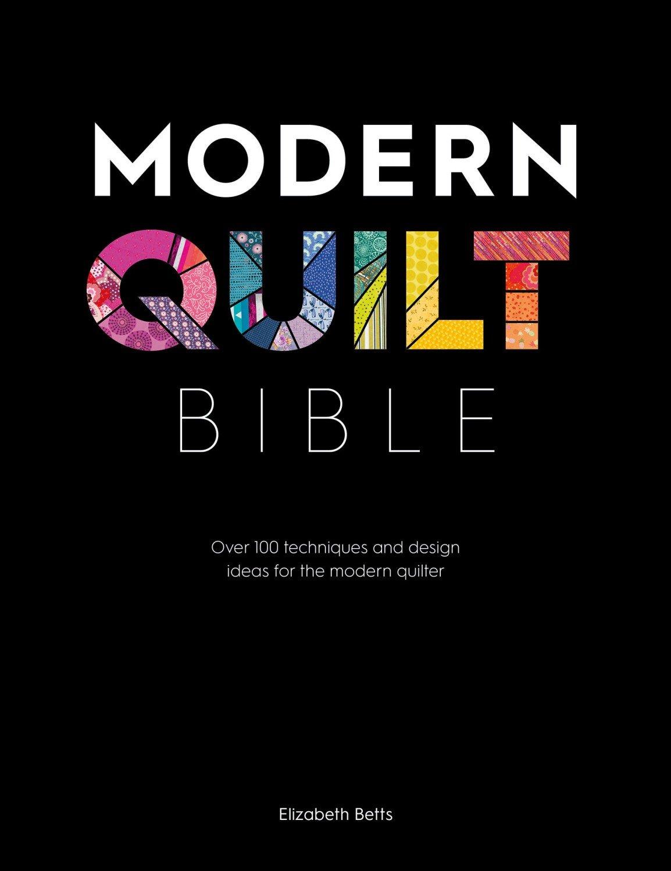 Modern Quilt Bible ~RELEASE DATE April 15, 2020~