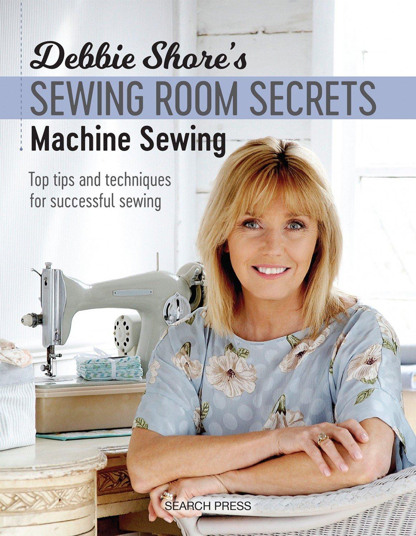 Debbie Shores Sewing Room Secrets: Machine Sewing ~RELEASE DATE Jan 08/20~