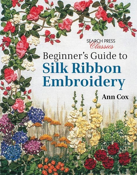 Beginner's Guide to Silk Ribbon Embroidery - Softcover - copy