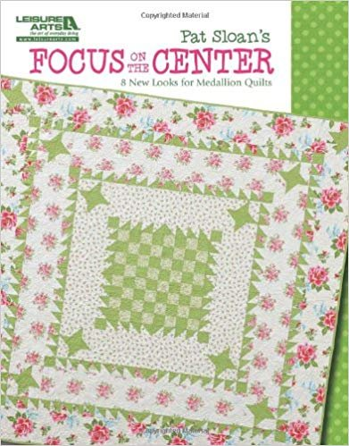 Focus on the Center 8 New Looks for Medallion Quilts