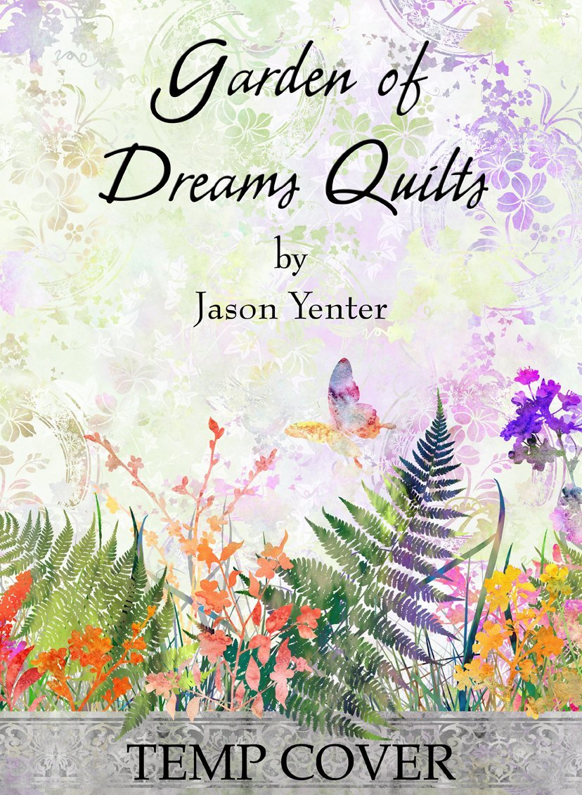 Garden of Dreams Quilts by Jason Yenter for In the Beginning