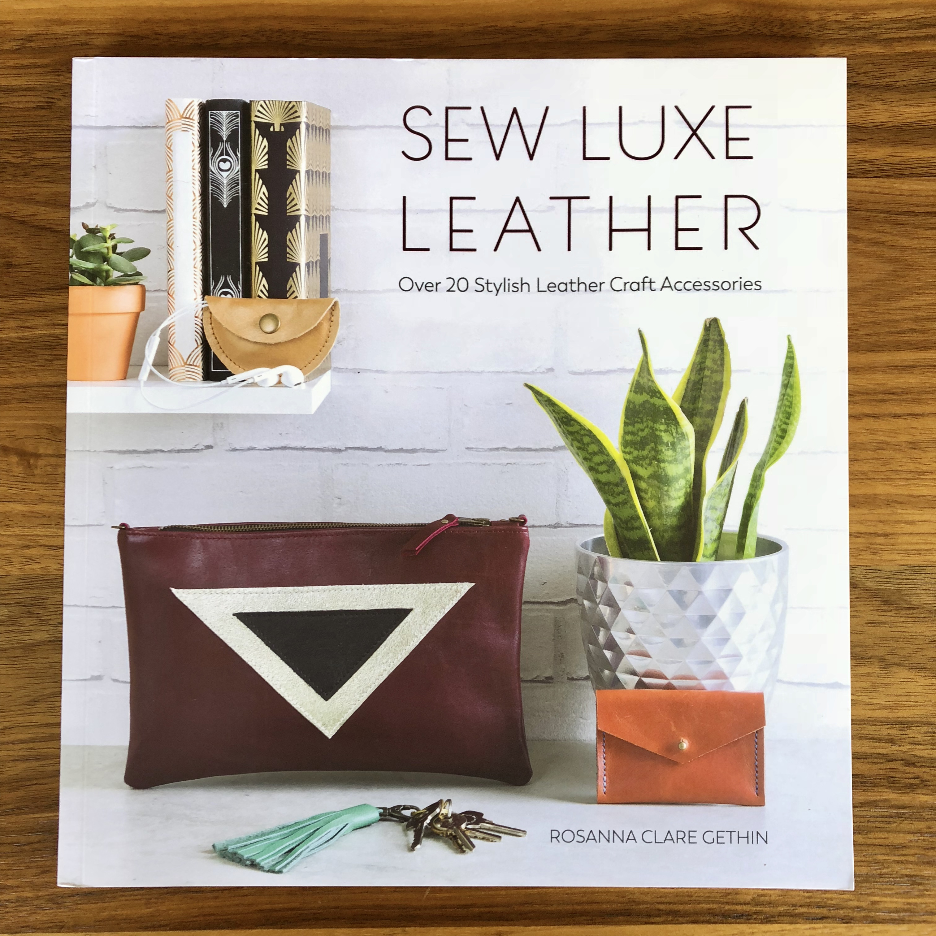 Sew Luxe Leather: Over 20 Stylish Leather Craft Accessories (Rosanna Clare Gethin)