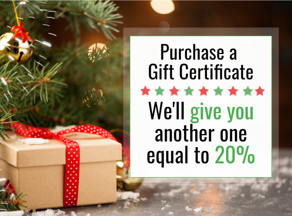 Purchase a Gift Certificate and we'll give you 20% more