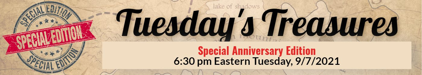 Special Anniversary Edition Tuesday's Treasures 6:30 PM Tuesday Sept. 4
