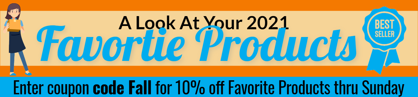 Your 2021 Favorite Products Enter code Fall for 10% off Featured Products through Sunday