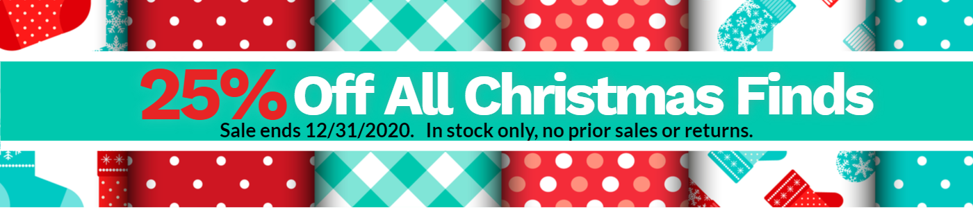 25% off all christmas Finds Sale ends 12/31/2020.  In stock only, no prior sales or returns.