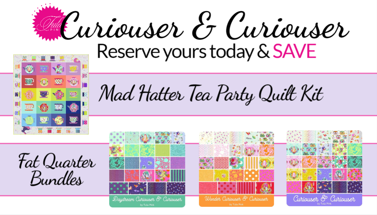 Curiouser & Curiouser Tula Pink.  Reserve yours today and save.  Mad Hatter Tea Party Quilt.  Fat Quarter Bundles
