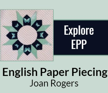 Explore EPP English Paper Piecing Joan Rogers