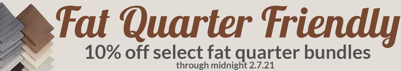 Fat Quarter Friendly 10% off select fat quarter bundles through midnight 2.7.21