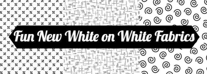 Fun New White on WHite Fabrics