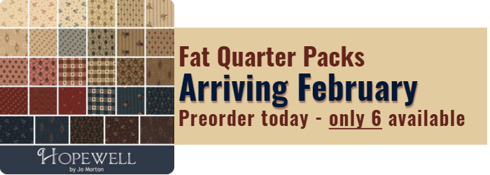 Hopewell Jo Morton Fat Quarter Packs Arriving February Preorder yours only 6 available.