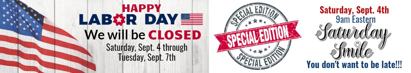 Closed for Labor Day saturday Sept 3 through Tuesday Sept. 7.  Shop online 24/7 at PatchworkGardenQuilting.com.  Special Edition of Saturday Smile