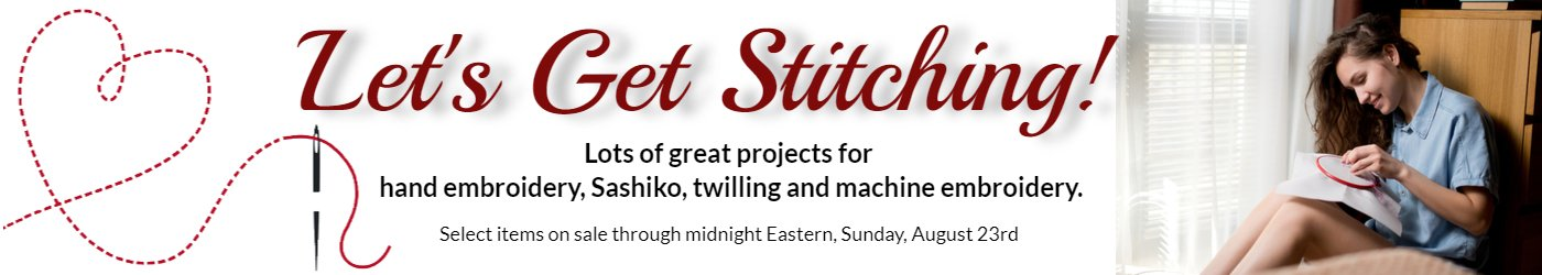 Let's Get Stitching Lots of projects for hand embroidery, Sashiko, twilling and machine embroidery.  Select items on sale through midnight Sunday August 23rd.