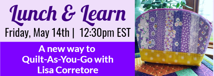Lunch and Learn with Lisa on May 14th at 12:30 pm Eastern  A new way to quilt as you go