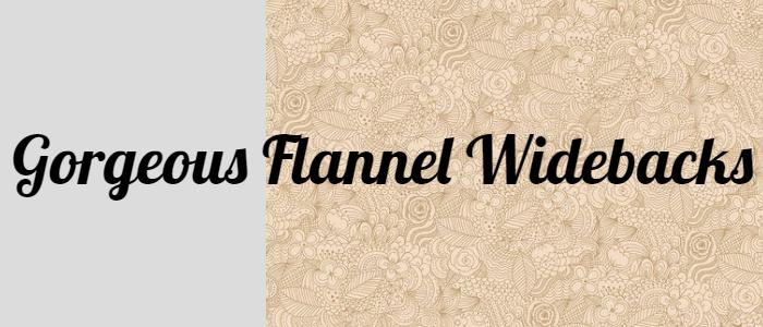 Gorgeous Flannel Widebacks