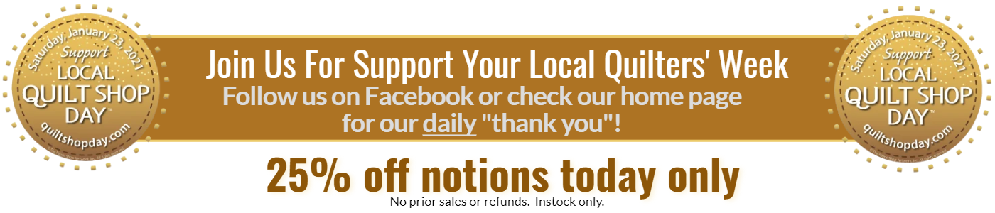 Support your local quilters week with 25% off all notions today only.  No prior sales, returns, instock only