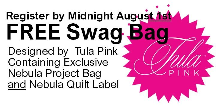 Register by Midnight August 1st receive Free Swag bag with exclusive Tula Pink Nebula Project Bag and QUilt Label