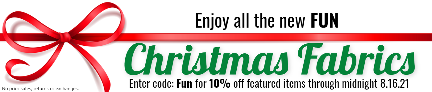 All new fun Christmas Fabrics.  Enter code Fun for 10% off all featured products through midnight 8.15.21. No prior sales, returns or exchanges.