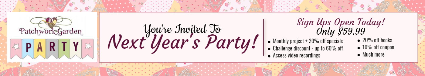 You're invited to Patchwork Party.  Sign Ups Open Today only $59.99.  Monthly projects and 20% off specials, challenge up to 60% off 1 item, 20% off books, 10% off coupon, access to video recordings and much more