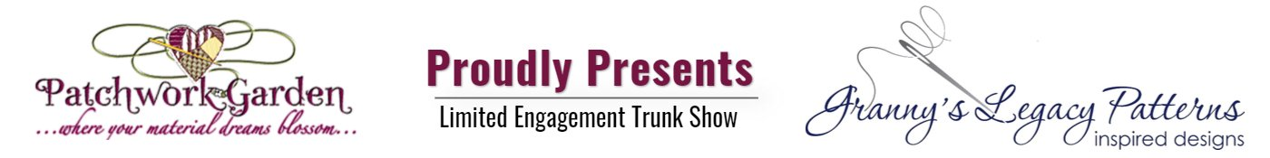 Patchwork Garden Proudly Presents Limited Engagement Trunk Show Granny's Legacy Patterns