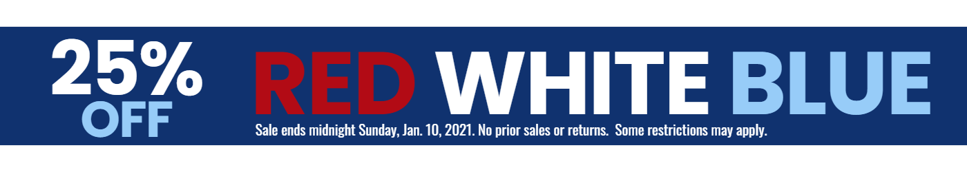 25% Off Red White Blue Sale.  Sale ends midnight 1/10/21.  No prior sales or returns.  Some restrictions may apply