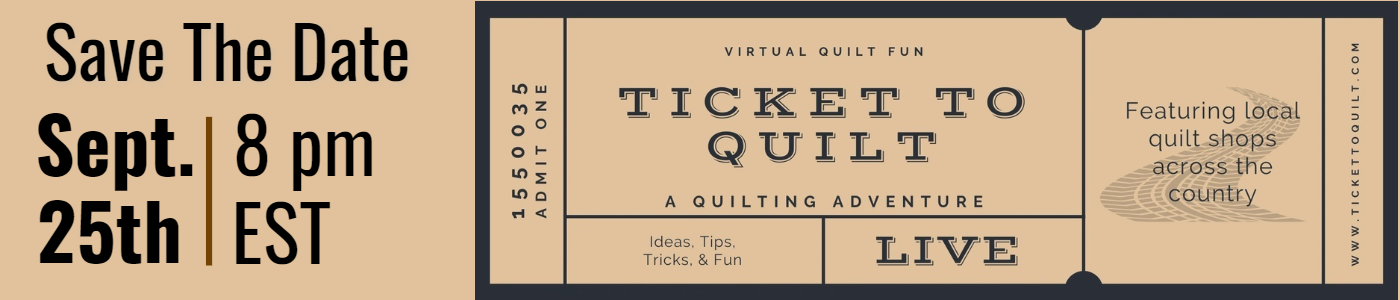 Ticket to Quilt Save the date September 25th 8 pm Eastern