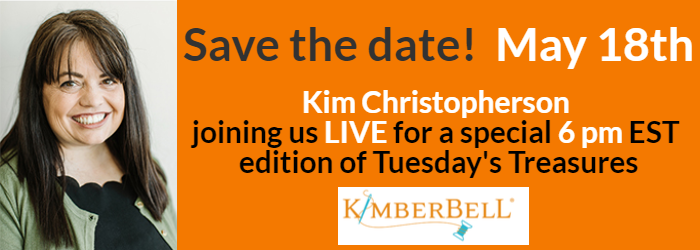 Save the date of May 18th Kim Christopherson of Kimberbell Designs will be joining us live at 6pm Eastern for a special Tuesday's Treasures