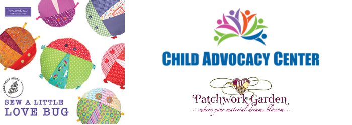 Sew A little Love Bug with Moda, Child Advocacy center, Patchwork Garden