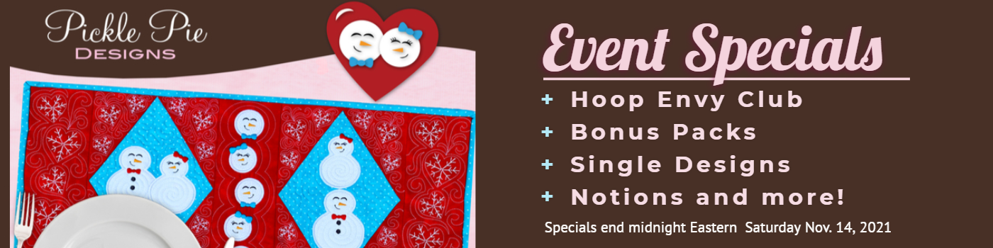 Snow Date Pickle Pie Show Specials Hoop Envy Bonus Packs Designs Sets Notions and More.  Specials end midnight Eastern November 14, 2020