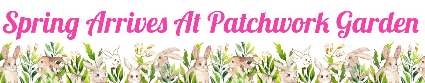 Spring Arrives At Patchwork Garden