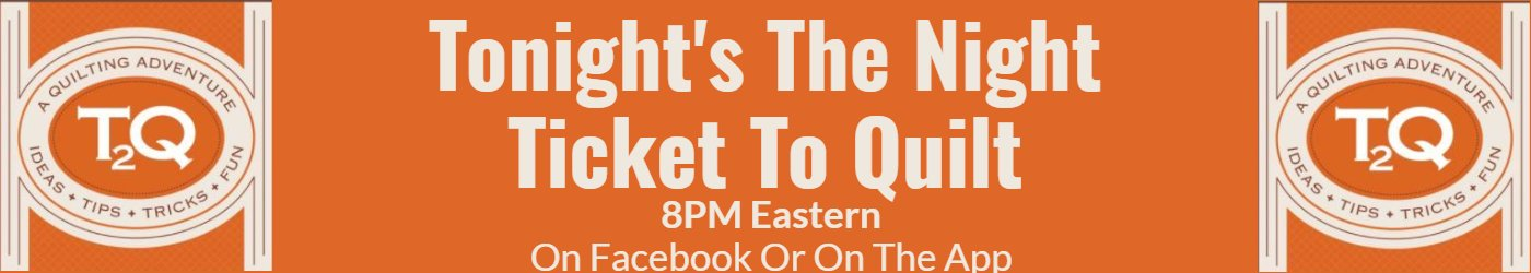 Tonight's The Night Ticket To Quilt 8 PM Eastern on Facebook or on our App