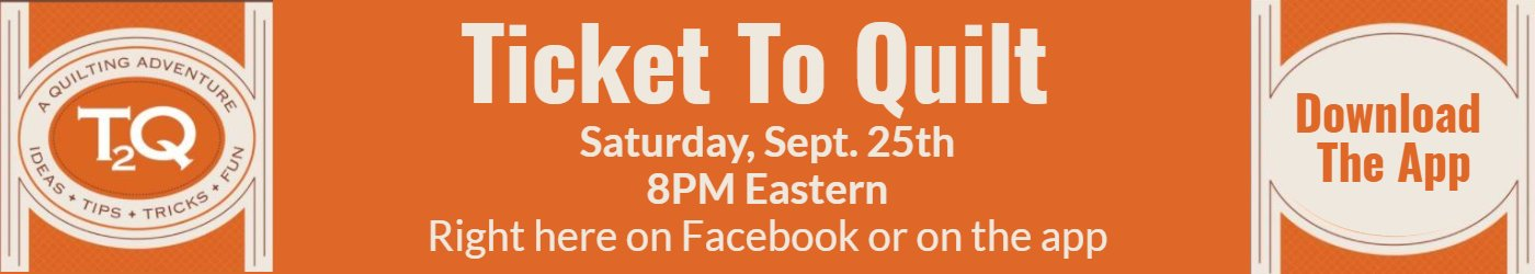 Ticket To Quilt Save the Date Saturday September 25 at 8 pm Eastern