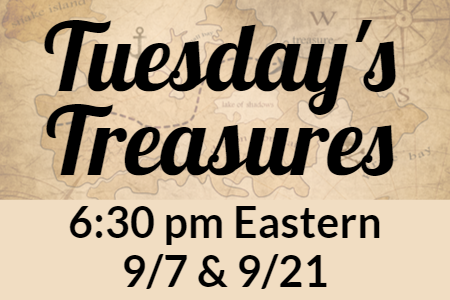 Tuesday's Treasures 6:30 pm Eastern 9/7 and 9/21